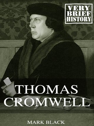 Thomas Cromwell: A Very Brief History  by  Mark Black