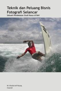 Teknik dan Peluang Bisnis Fotografi Selancar: Sebuah Pendekatan Studi Kasus di Bali M. Kholid Arif Rozaq