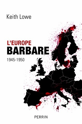 LEurope barbare, 1945-1950  by  Keith Lowe