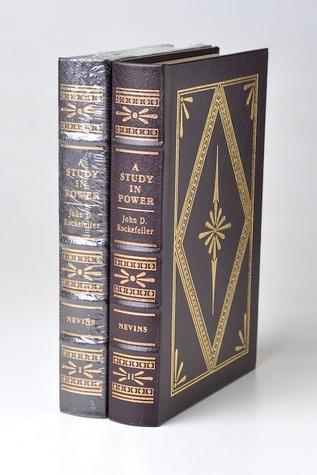 A Study in Power, John D.Rockefeller, Industrialist and Philanthropist, Volume I Allan Nevins