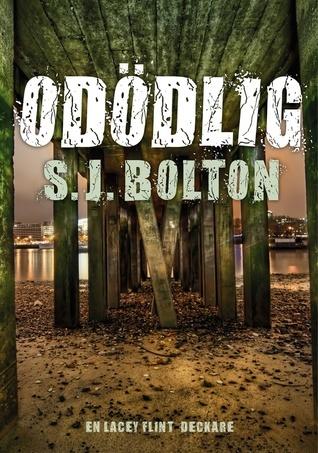 Odödlig (Lacey Flint, #3)  by  S.J. Bolton