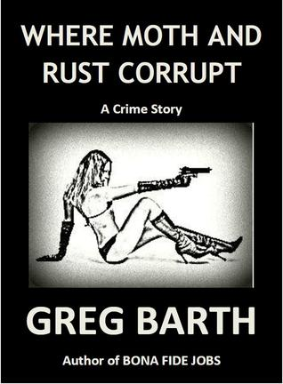 Where Moth and Rust Corrupt Greg Barth