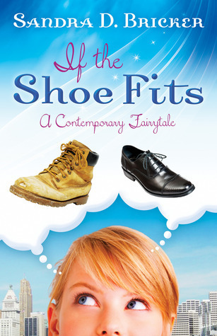 If the Shoe Fits: A Contemporary Fairy Tale Sandra D. Bricker