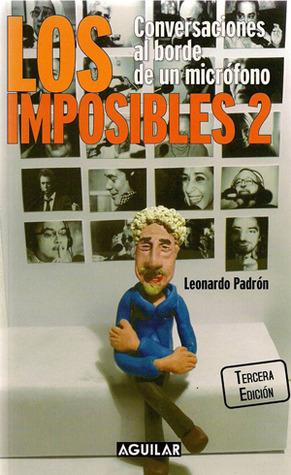 Los Imposibles 2: Conversaciones Al Borde De Un Micrófono (Los Imposibles, #2) Leonardo Padrón