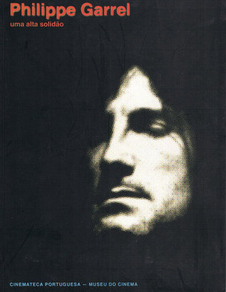 Philippe Garrel, uma alta solidão Neva Cerantola