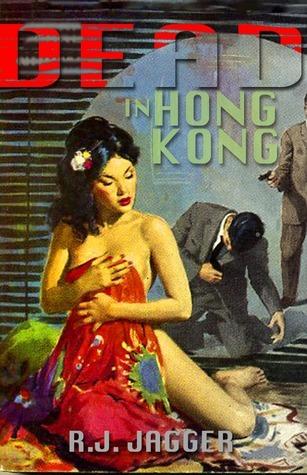 Dead in Hong Kong R.J. Jagger