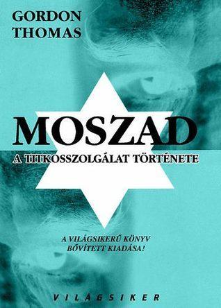 Moszad – A titkosszolgálat története  by  Gordon Thomas