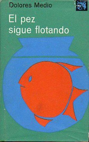 El pez sigue flotando  by  Dolores Medio