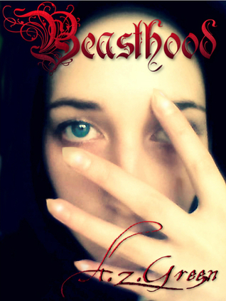 Beasthood (The Hidden Blood Series, #1)  by  A.Z. Green