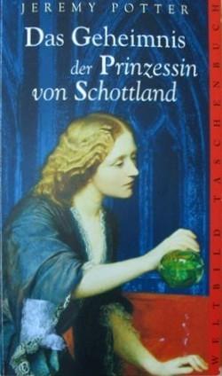 Das Geheimnis Der Prinzessin Von Schottland  by  Jeremy Potter