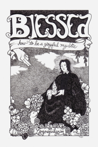 Blessed: How to Be a Joyful Mystic Logospilgrim