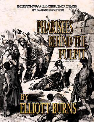 Pharisees Behind the Pulpit  by  Elliott Burns