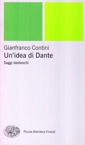 Unidea di Dante: Saggi danteschi  by  Gianfranco Contini