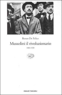 Mussolini il rivoluzionario: 1883-1920 Renzo De Felice