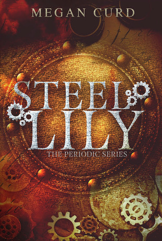 Steel Lily (Periodic, #1)  by  Megan Curd