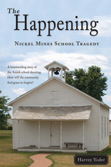 The Happening - Nickel Mines School Tragedy  by  Harvey Yoder