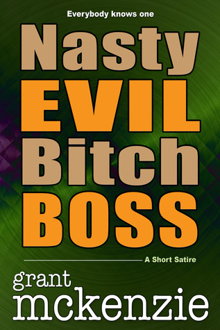 Nasty Evil Bitch Boss Grant McKenzie
