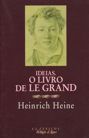 Ideias: O Livro de Le Grand Heinrich Heine