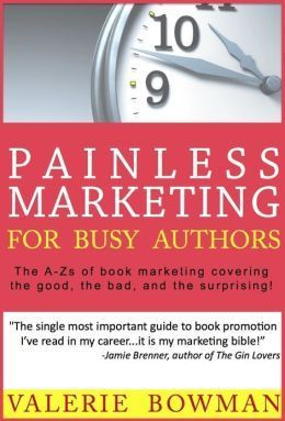 Painless Marketing for Busy Authors  by  Valerie Bowman