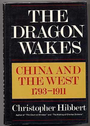 The Dragon Wakes: China and the West, 1793-1911 Christopher Hibbert