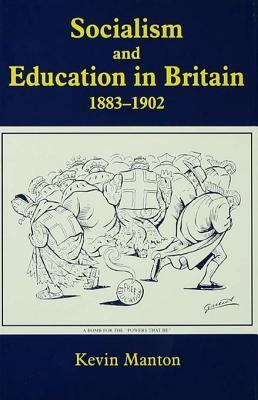 Socialism and Education in Britain 1883-1902  by  Kevin Manton