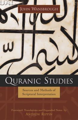 Quranic Studies: Sources and Methods of Scriptural Interpretation John Wansbrough