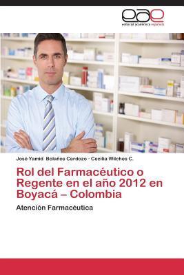 Rol del Farmaceutico O Regente En El Ano 2012 En Boyaca - Colombia  by  Bolanos Cardozo Jose Yamid