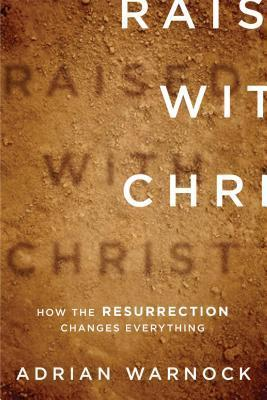 Raised with Christ: How the Resurrection Changes Everything  by  Terry Virgo