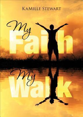 My Faith, My Walk Kamille Stewart