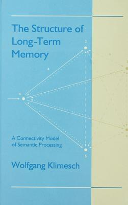 The Structure of Long-Term Memory: A Connectivity Model of Semantic Processing  by  Wolfgang Klimesch