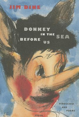 Donkey in the Sea Before Us: (Pinocchio and Poems) Jim Dine
