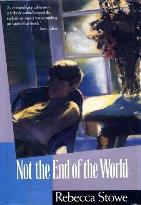 NOT THE END OF THE WORLD Rebecca Stowe