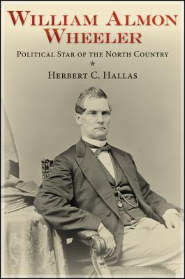 William Almon Wheeler: Political Star of the North Country  by  Herbert C. Hallas