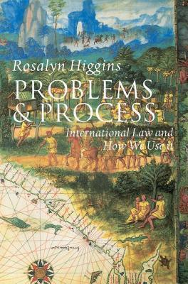 Problems and Process: International Law and How We Use It  by  Rosalyn Higgins