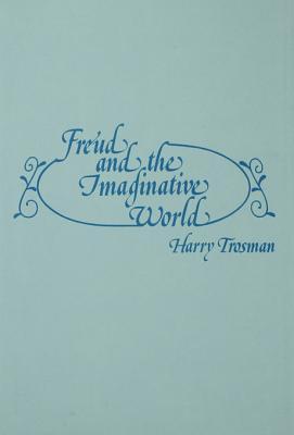 Freud and the Imaginative World Harry Trosman