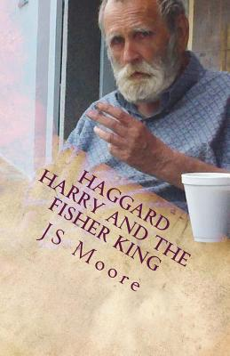 Haggard Harry and the Fisher King J.S. Moore