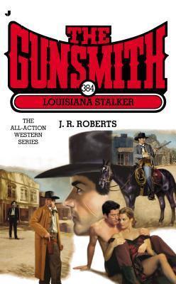 Louisiana Stalker (The Gunsmith, #384) J.R. Roberts