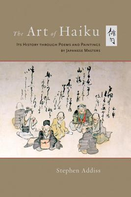 The Art of Haiku: Its History through Poems and Paintings  by  Japanese Masters by Stephen Addiss
