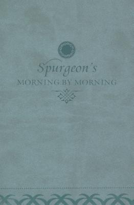 Morning  by  Morning: A New Edition of the Classic Devotional Based on the ESV Bible by Charles H. Spurgeon
