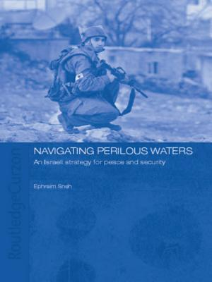 Navigating Perilous Waters: An Israeli Strategy for Peace and Security Ephraim Sneh