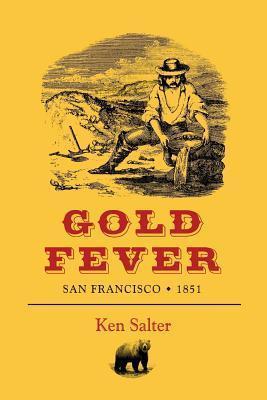 Gold Fever San Francisco / 1851 Ken Salter