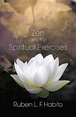 Zen and the Spiritual Exercises Ruben L F Habito