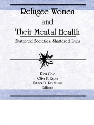 Refugee Women and Their Mental Health: Shattered Societies, Shattered Lives  by  Ellen Cole