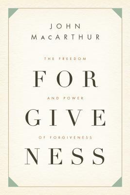 The Freedom and Power of Forgiveness  by  John F. MacArthur Jr.