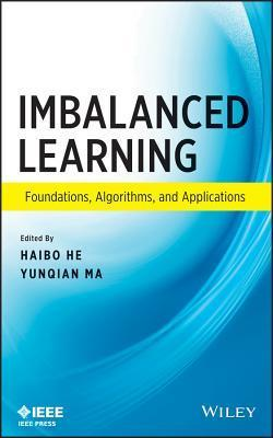 Imbalanced Learning: Foundations, Algorithms, and Applications  by  Haibo He