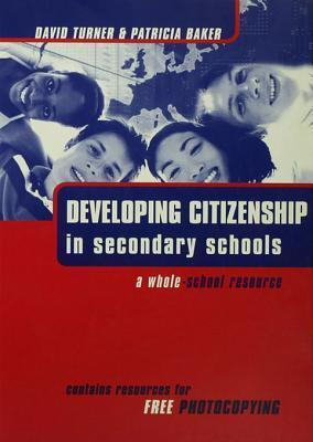 Developing Citizenship in Schools: A Whole School Resource for Secondary Schools  by  Patricia Baker
