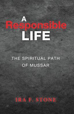 A Responsible Life: The Spiritual Path of Mussar  by  Ira F. Stone