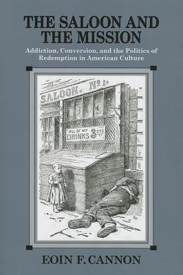 The Saloon and the Mission: Addiction, Conversion, and the Politics of Redemption in American Culture University of Massachusetts