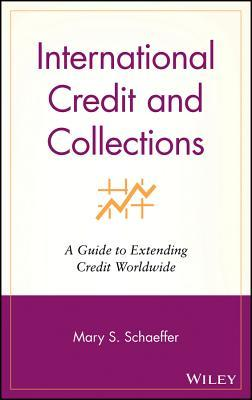 International Credit and Collections: A Guide to Extending Credit Worldwide  by  Mary S Schaeffer