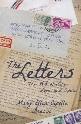 The Letters: The Art of Life, Love, and Opera Mary Ellen Cipolla-Grasso